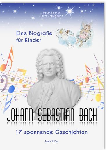 """Man sieht das Buch """"Biografie über Johann Sebastian Bach für Kinder"""". Es ist eine Gipsbüste auf dem Cover, oben rechts sieht man zwei Barockengelchen, oben den Nachthimmel mit Sternen, viele Musiknoten und unten den Titel, eben Johann Sebastian Bach - 17"""